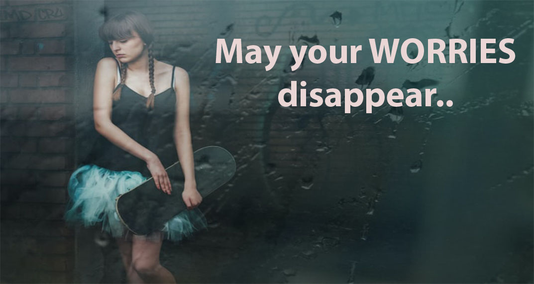 May your WORRIES disappear..